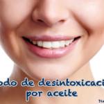 Salud Bucal: Metodo de desintoxicación con aceite